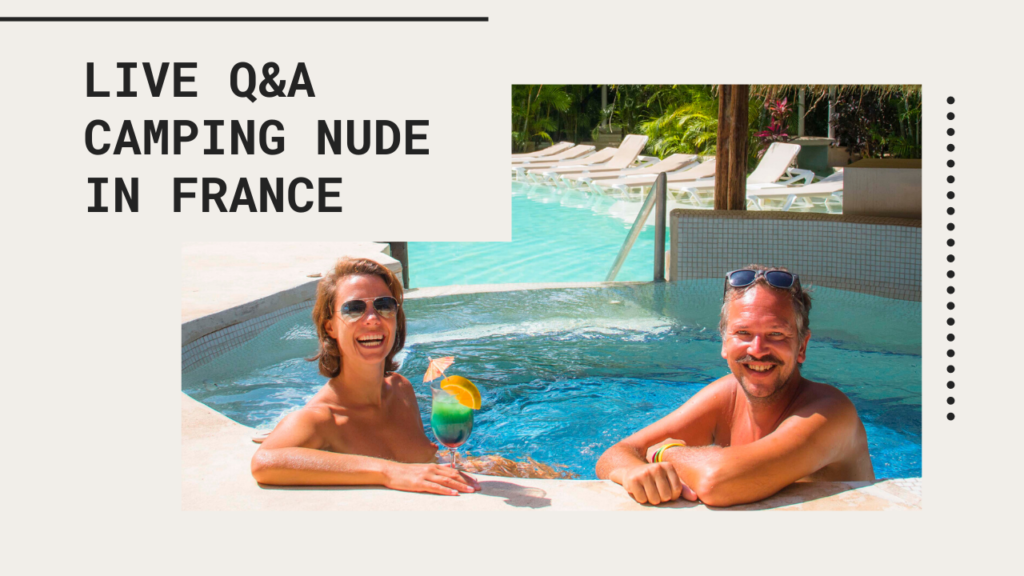Live Q&A: Camping Nude in France